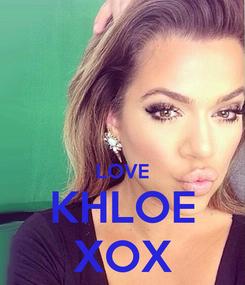 Poster:   LOVE KHLOE XOX
