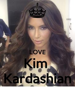 Poster:   LOVE Kim  Kardashian