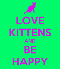 Poster: LOVE KITTENS AND BE HAPPY