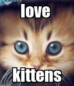 Poster: love  kittens