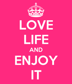 Poster: LOVE LIFE AND ENJOY IT