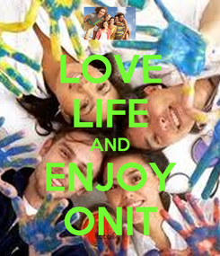 Poster: LOVE LIFE AND ENJOY ONIT
