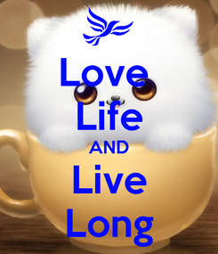 Poster: Love  Life AND Live Long