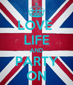Poster: LOVE  LIFE AND PARTY ON