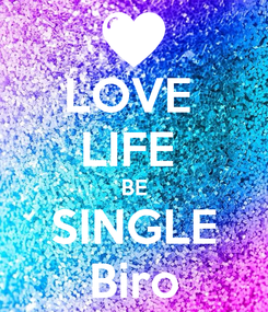 Poster: LOVE  LIFE  BE SINGLE Biro