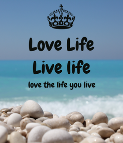 Poster: Love Life Live life love the life you live