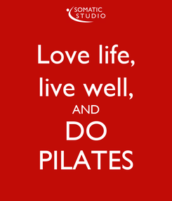 Poster: Love life, live well, AND DO PILATES
