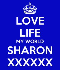 Poster: LOVE LIFE MY WORLD SHARON XXXXXX