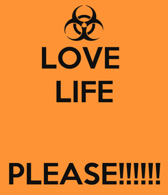 Poster: LOVE  LIFE   PLEASE!!!!!!