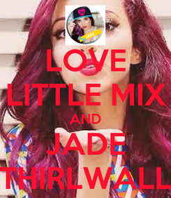 Poster: LOVE LITTLE MIX AND JADE THIRLWALL
