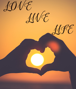 Poster: LOVE                LIVE                    LIFE