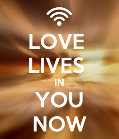 Poster: LOVE  LIVES  IN YOU NOW