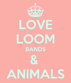 Poster: LOVE LOOM BANDS &  ANIMALS