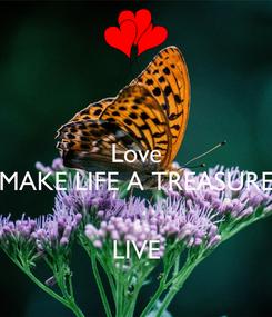 Poster: Love MAKE LIFE A TREASURE   LIVE