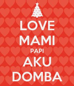 Poster: LOVE MAMI PAPI AKU DOMBA