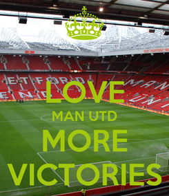 Poster:  LOVE MAN UTD MORE VICTORIES