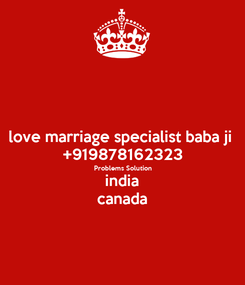 Poster: love marriage specialist baba ji  +919878162323  Problems Solution india canada