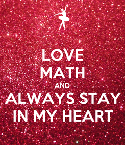 Poster: LOVE MATH AND ALWAYS STAY IN MY HEART