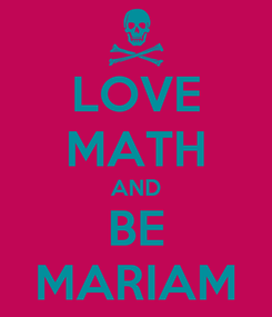 Poster: LOVE MATH AND BE MARIAM