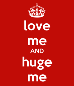 Poster: love me AND huge me
