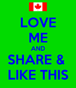 Poster: LOVE ME AND SHARE &  LIKE THIS