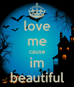 Poster: love me cause im beautiful