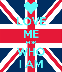 Poster: LOVE ME FOR WHO I AM
