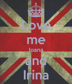 Poster: Love me Ioana and Irina