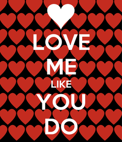 Poster: LOVE ME LIKE YOU DO