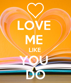 Poster: LOVE  ME  LIKE  YOU  DO
