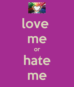 Poster: love  me or hate me