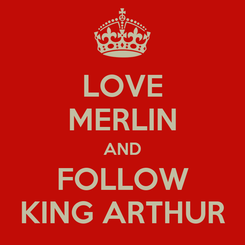 Poster: LOVE MERLIN AND FOLLOW KING ARTHUR