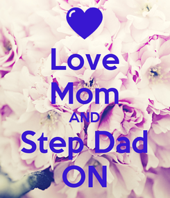 Poster: Love Mom AND Step Dad ON