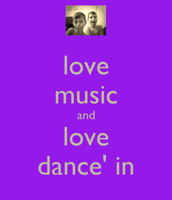 Poster: love music and love dance' in