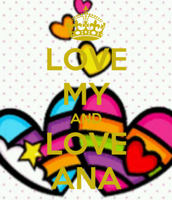 Poster: LOVE MY AND LOVE ANA