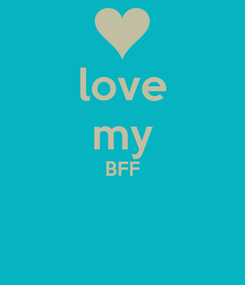Poster: love my BFF