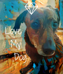 Poster:  Love♡♡♡♡♡♡♡♡ My♡♡♡♡♡♡♡ Dog♡♡♡♡♡