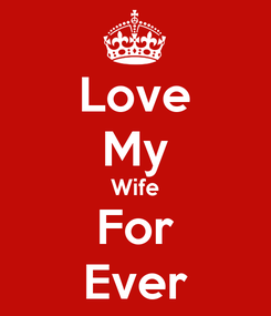 Poster: Love My Wife For Ever