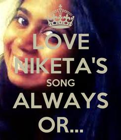Poster: LOVE NIKETA'S SONG ALWAYS OR...