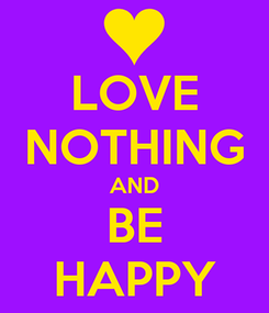 Poster: LOVE NOTHING AND BE HAPPY