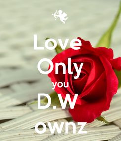 Poster: Love  Only you D.W  ownz