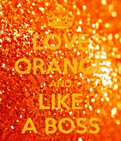 Poster: LOVE ORANGE AND LIKE A BOSS