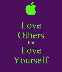 Poster: Love Others But Love Yourself