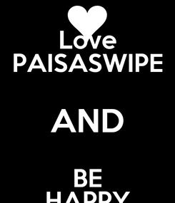 Poster: Love PAISASWIPE AND BE HAPPY
