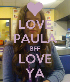 Poster: LOVE PAULA BFF LOVE YA