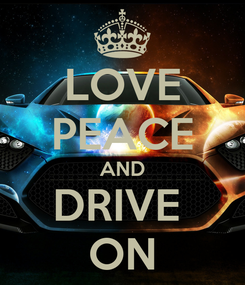 Poster: LOVE PEACE AND DRIVE  ON