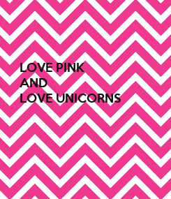 Poster: LOVE PINK AND LOVE UNICORNS