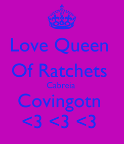 Poster: Love Queen  Of Ratchets  Cabreia  Covingotn  <3 <3 <3