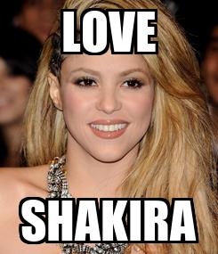Poster: LOVE SHAKIRA