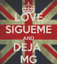 Poster: LOVE SIGUEME AND DEJA  MG
